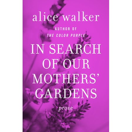 In Search of Our Mothers Gardens: Womanist Prose by Alice Walker